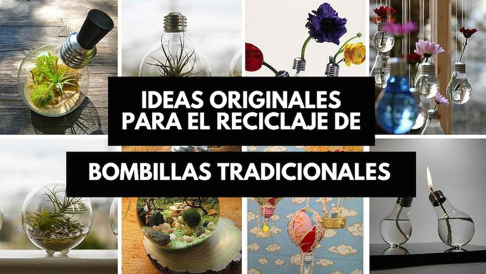 Ideas originales para el reciclaje de bombillas tradicionales for Todo ideas originales para decorar