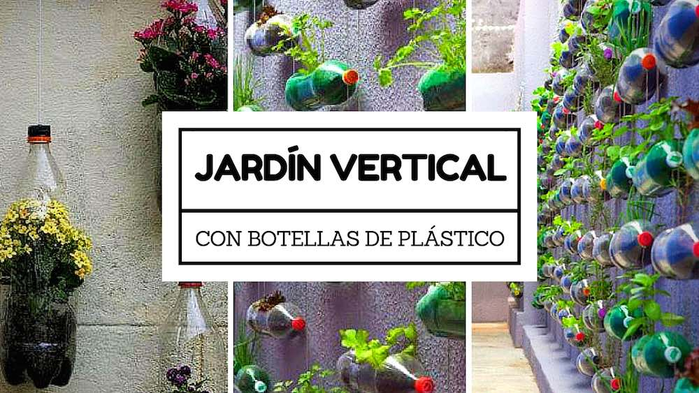 C mo hacer un jard n vertical reutilizando botellas de for Plastico para estanques artificiales