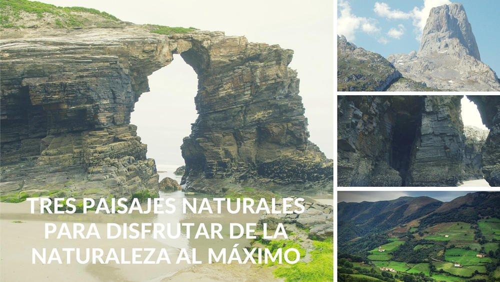 Tres paisajes naturales para disfrutar de la naturaleza al máximo