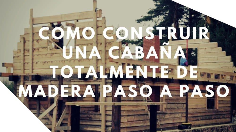 C mo construir una caba a totalmente de madera paso a paso for Como hacer tejados de madera