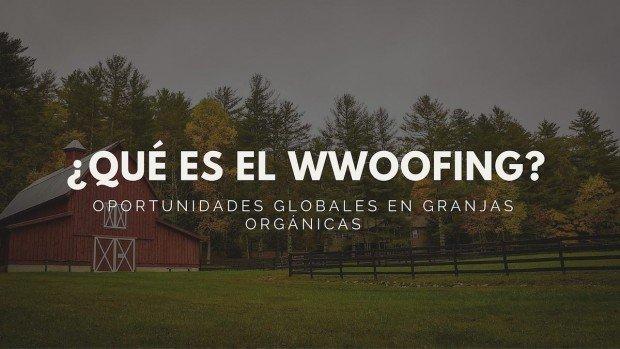 ¿Qué es el Wwoofing?