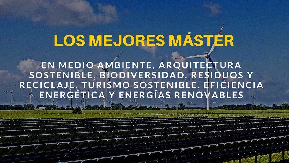 Los mejores Máster en medio ambiente, arquitectura sostenible y energías renovables