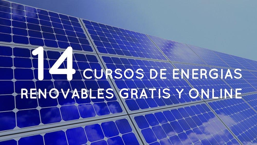 14 Cursos De Energ 237 As Renovables Gratis Y Online
