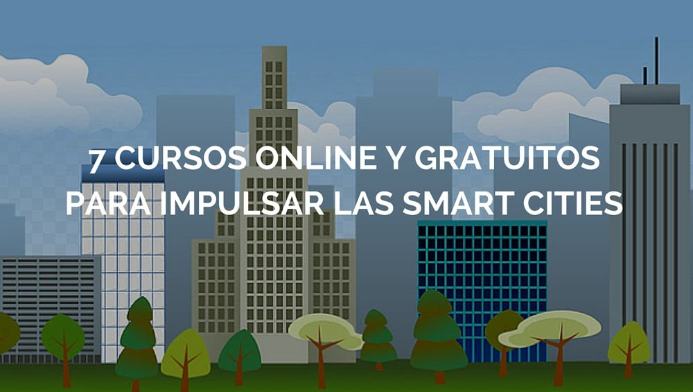 7 Cursos online y gratuitos para impulsar las smart cities