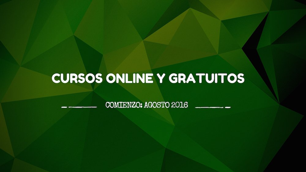 Cursos online y gratuitos agosto 2016