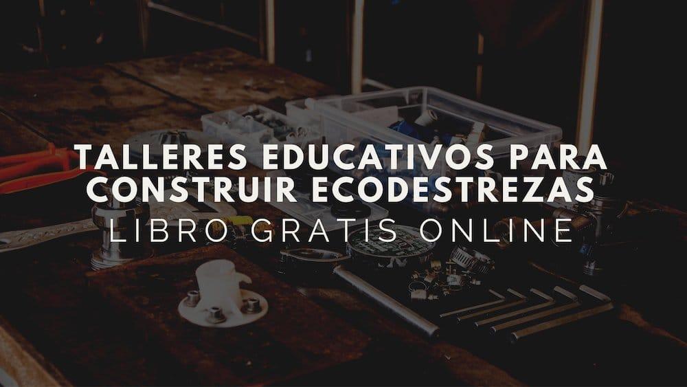 Talleres educativos para construir ecodestrezas