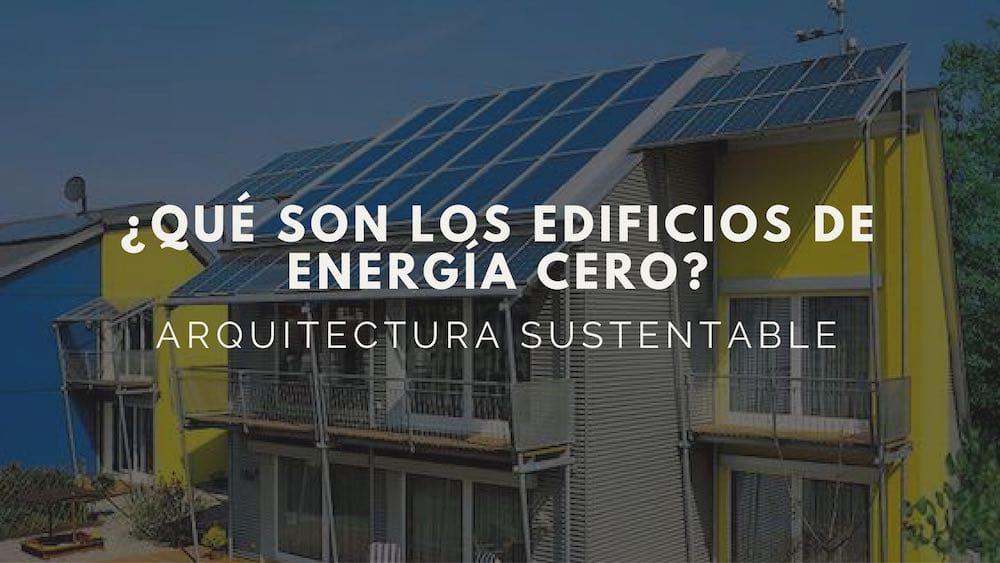 ¿Qué son los edificios de energía cero?