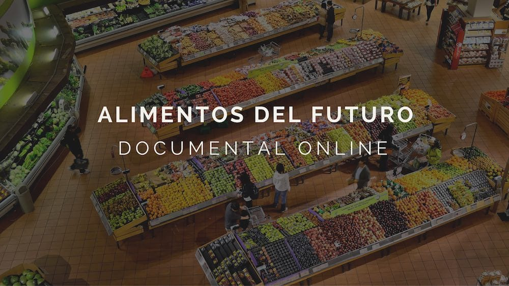 Documental: Alimentos del futuro