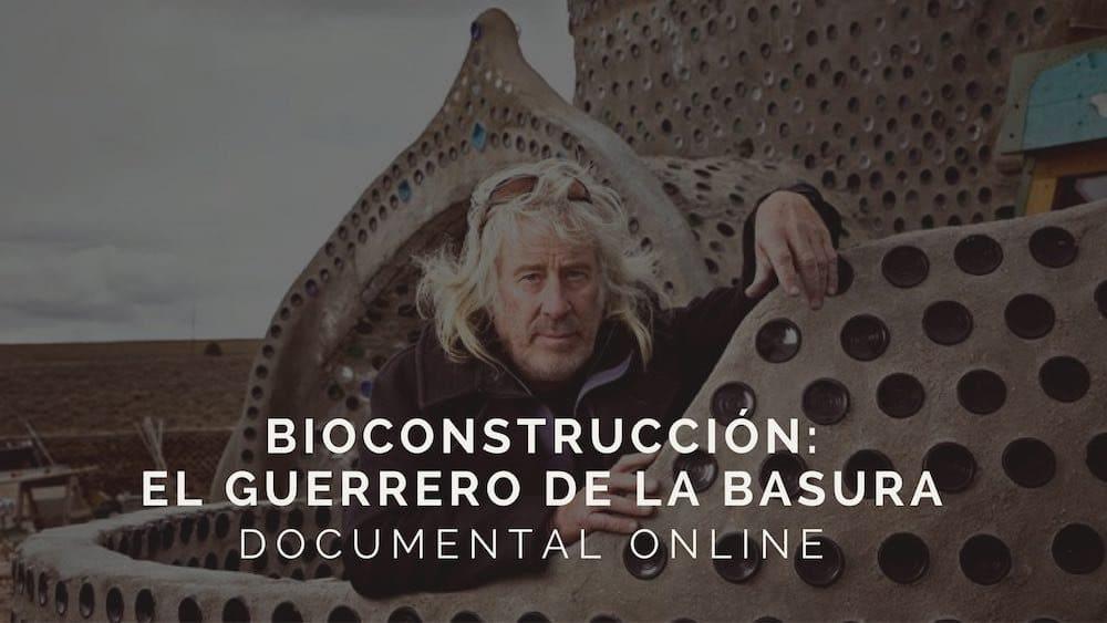 Documental: Bioconstrucción. El guerrero de la basura