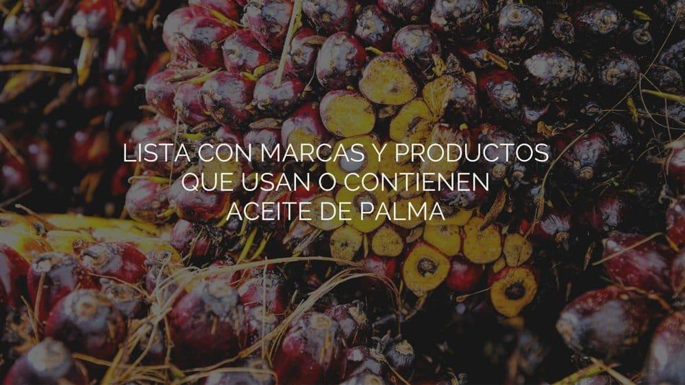 Lista con marcas y productos que usan o contienen aceite de palma