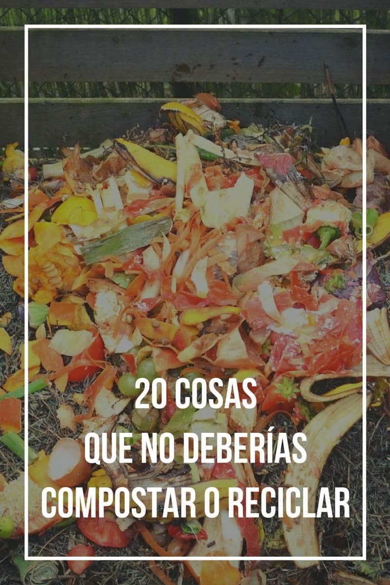 20 cosas que no deberías compostar o reciclar