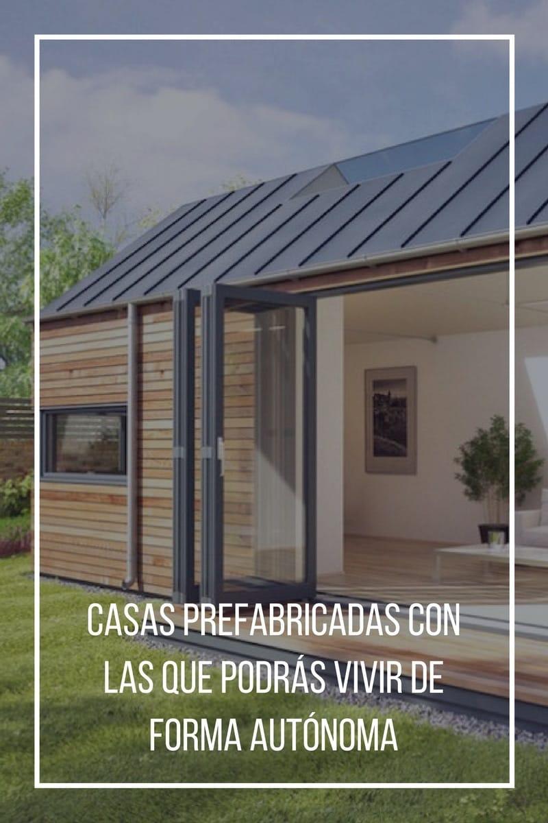 Casas prefabricadas con las que podrás vivir de forma autónoma