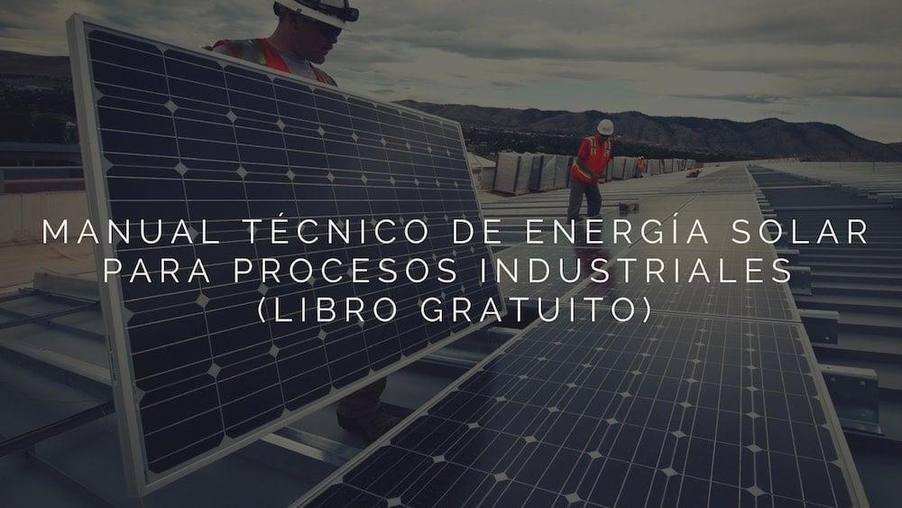 Manual Técnico de energía solar para procesos industriales