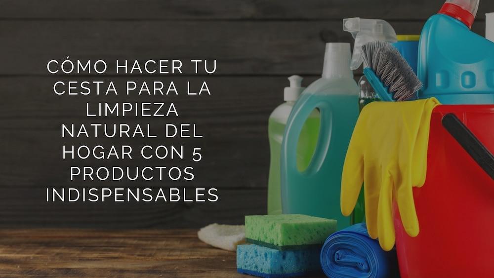 Crea tu cesta para la limpieza natural del hogar con 5 productos indispensables