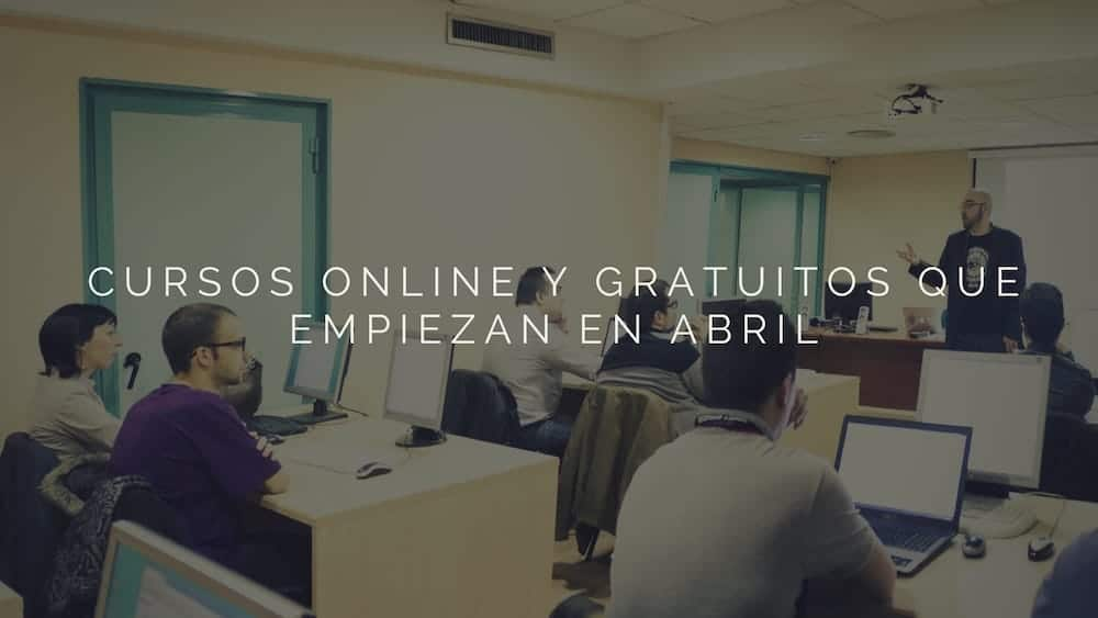 Cursos online y gratuitos que empiezan en abril 2018