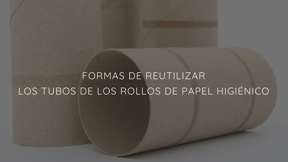 Formas de reutilizar los tubos de los rollos de papel higiénico