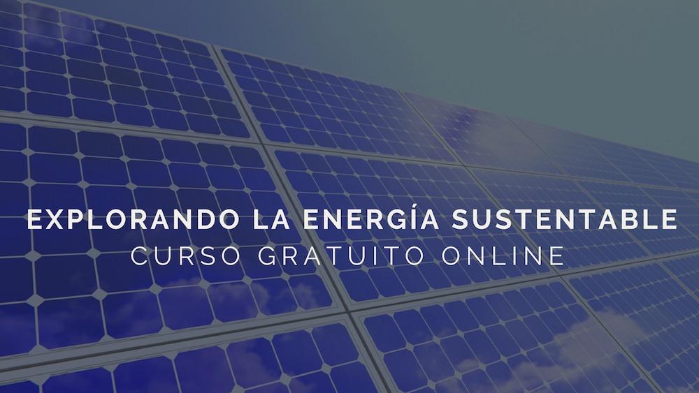 Curso gratis online: Explorando la Energía Sustentable