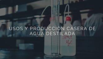 Usos y producción casera de agua destilada