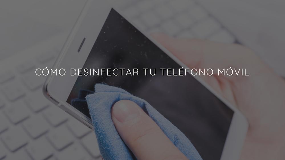 Cómo-desinfectar-tu-teléfono-móvil