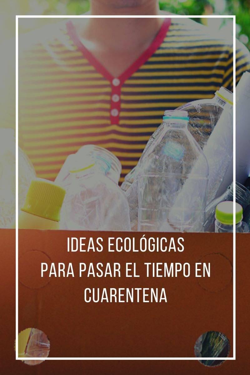 Ideas ecológicas para pasar el tiempo en cuarentena