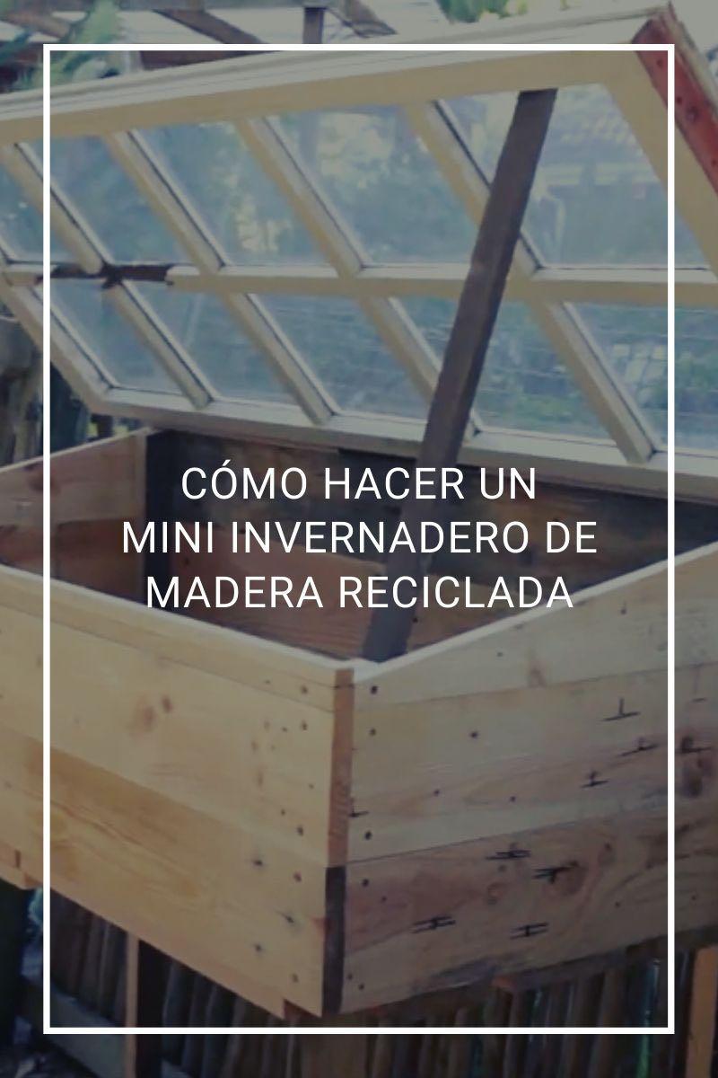 Cómo hacer un mini invernadero de madera reciclada