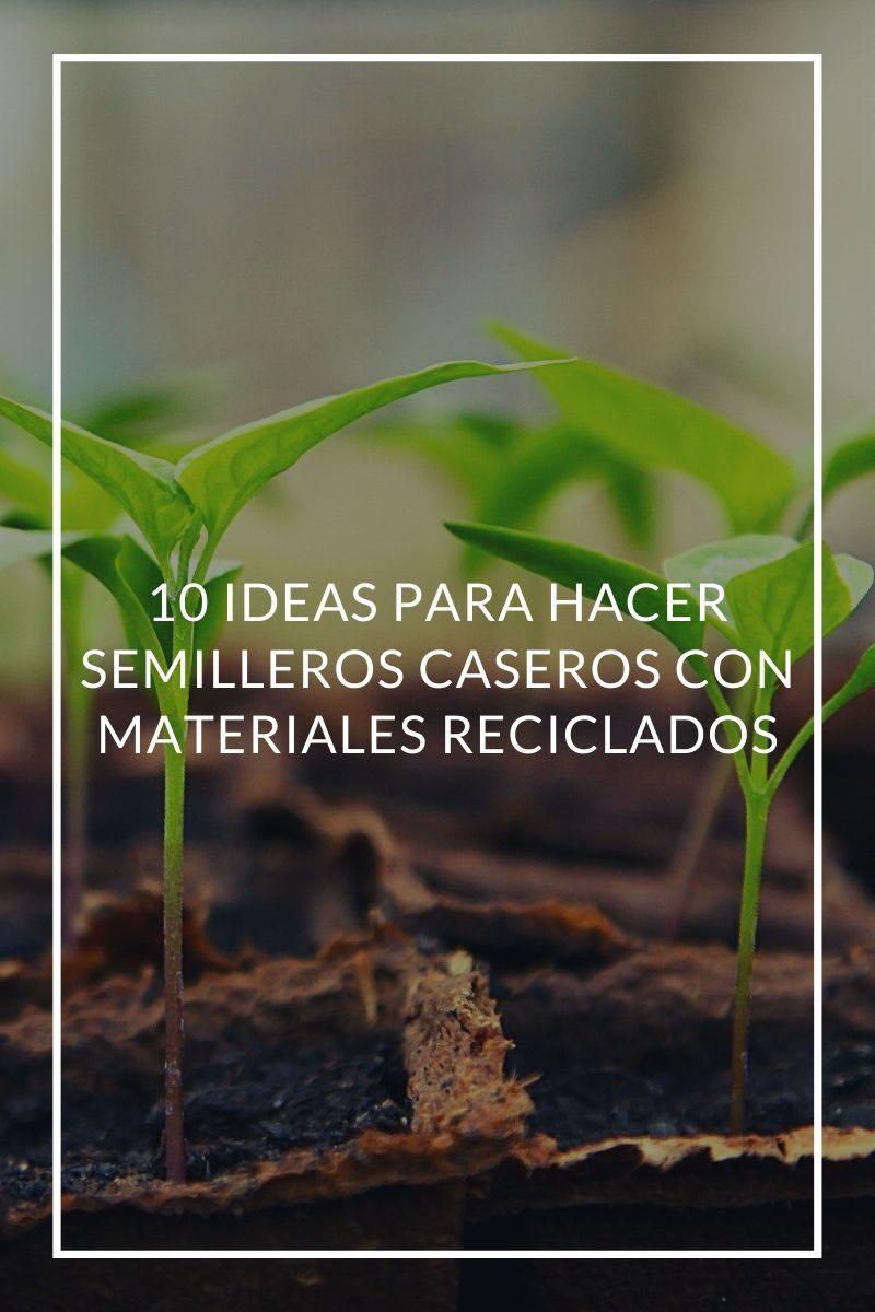 10 ideas para hacer semilleros caseros con materiales reciclados