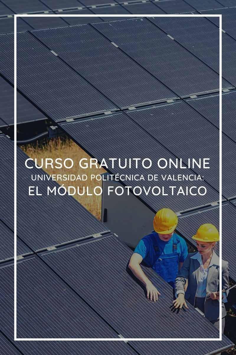 Curso gratuito online de Universidad Politécnica de Valencia: El módulo fotovoltaico