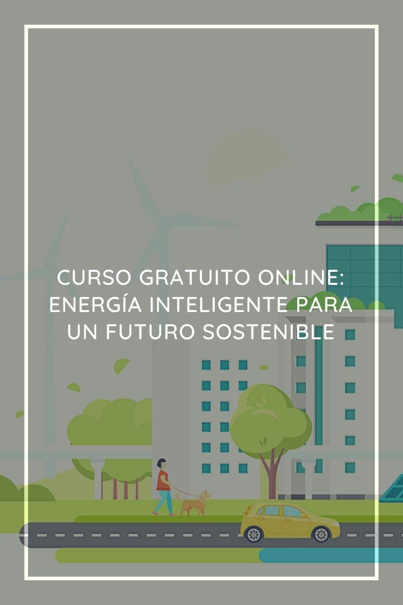 Curso gratuito online: Energía inteligente para un futuro sostenible