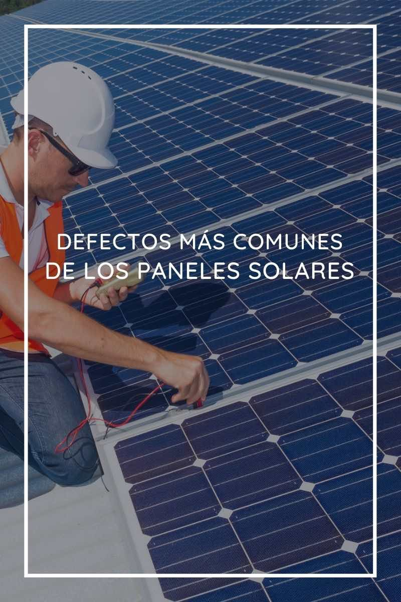 Los defectos más comunes de los paneles solares