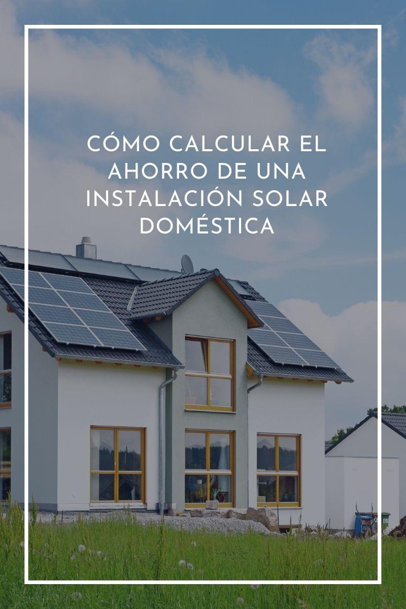 Cómo calcular el ahorro de una instalación solar doméstica en 6 pasos