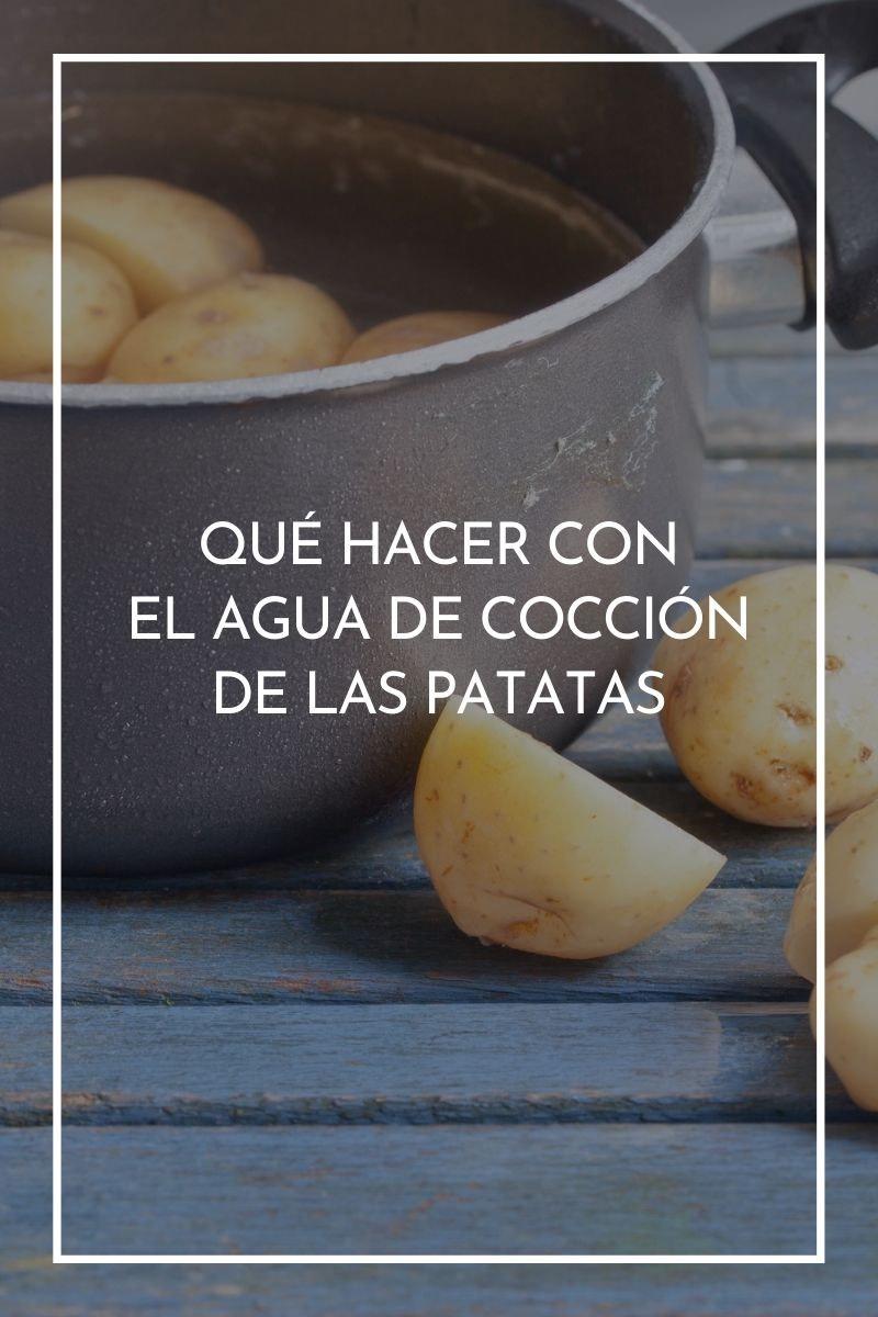 Qué hacer con el agua de cocción de las patatas