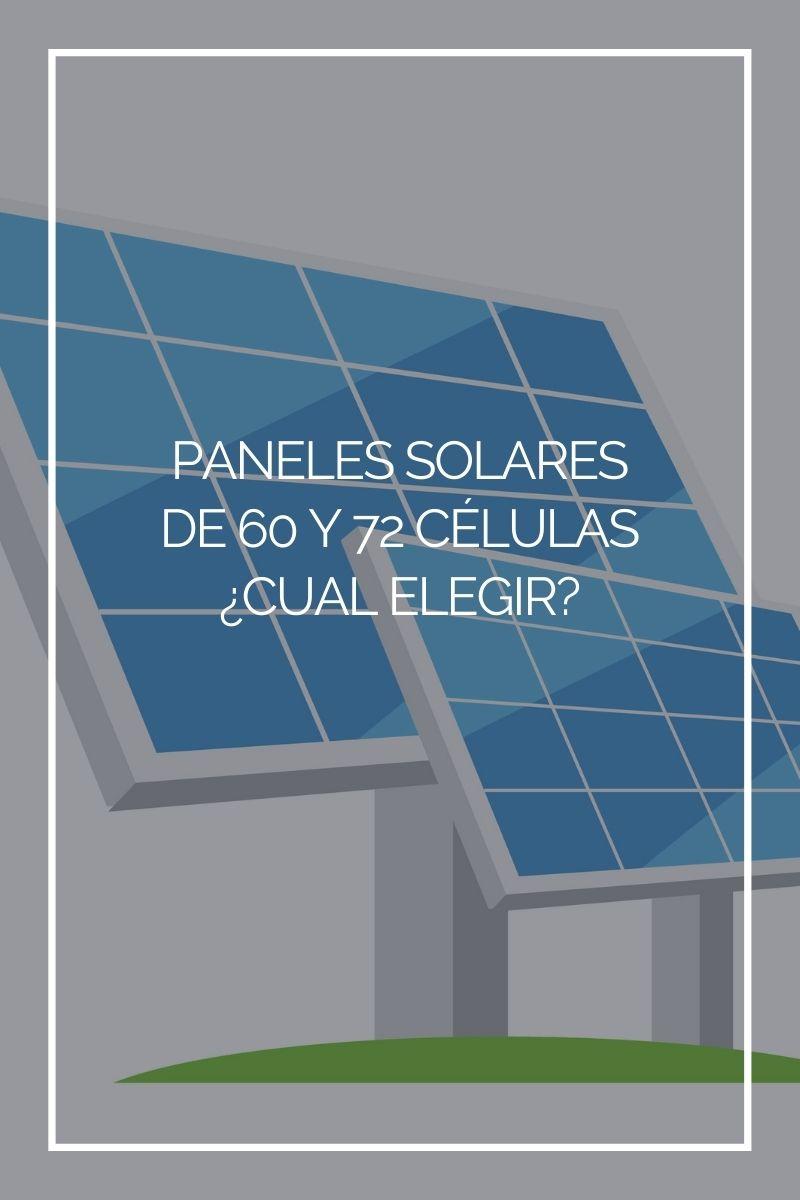 Paneles solares de 60 y 72 células: ¿qué tamaño te conviene?