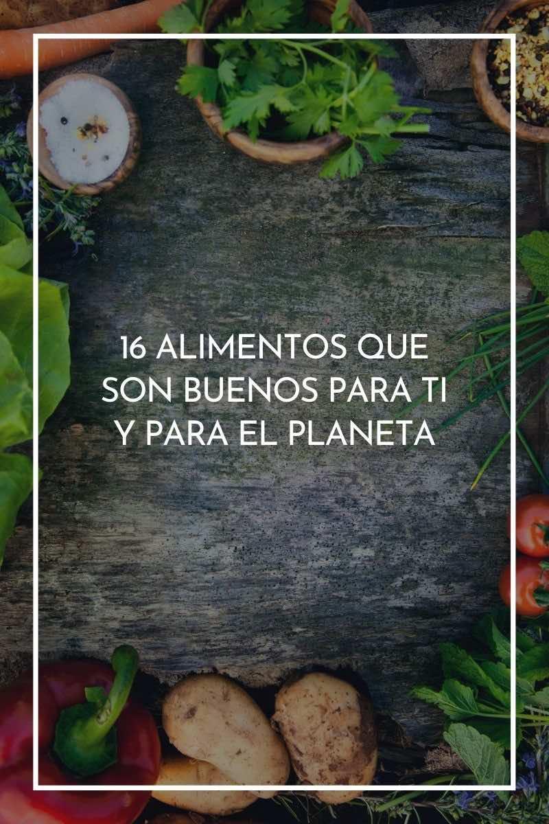 16 alimentos que son buenos para ti y para el planeta