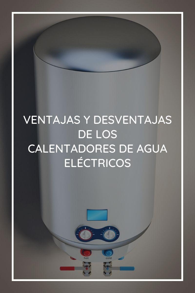 Ventajas y desventajas de los calentadores de agua eléctricos