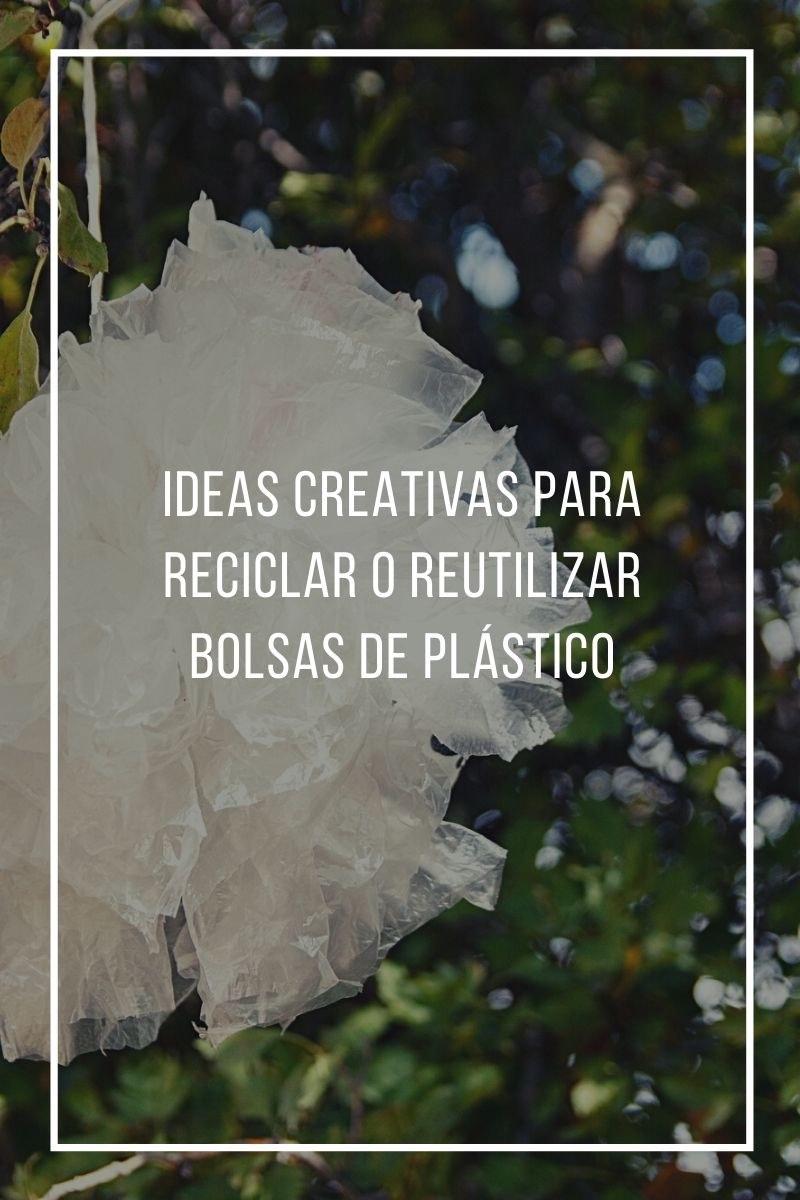 Ideas creativas para reciclar o reutilizar bolsas de plástico